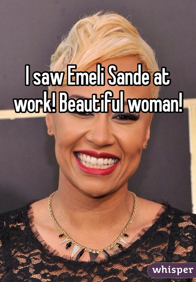 I saw Emeli Sande at work! Beautiful woman!