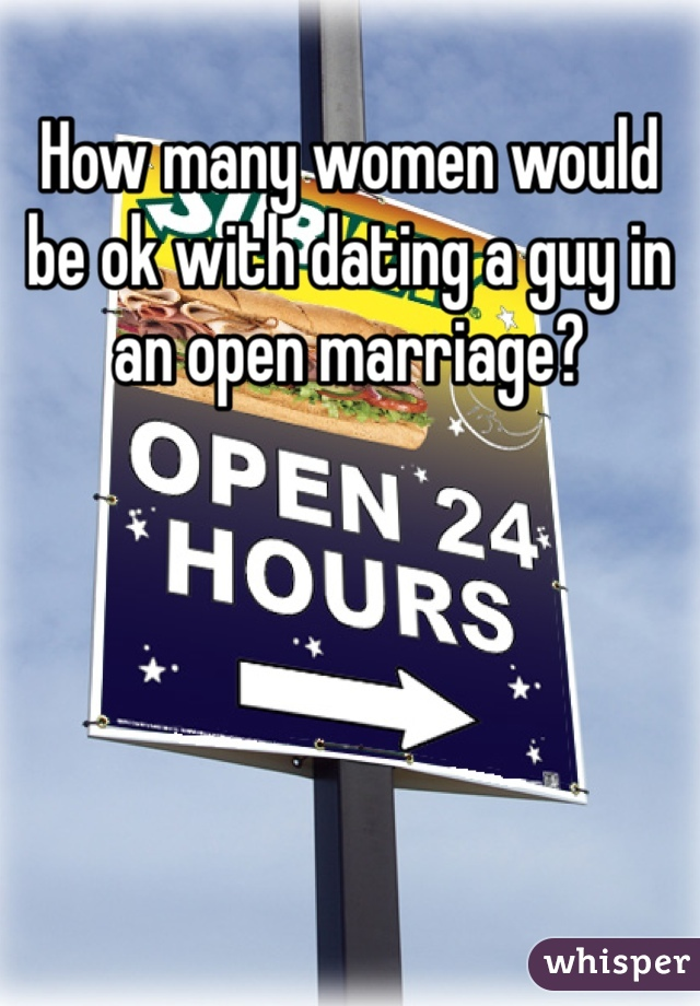 How many women would be ok with dating a guy in an open marriage?