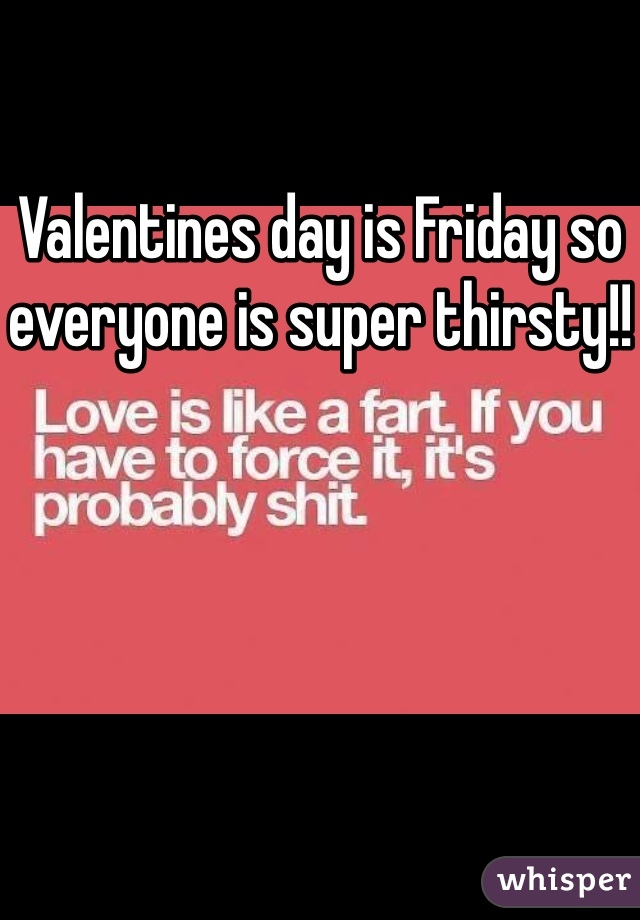 Valentines day is Friday so everyone is super thirsty!!
