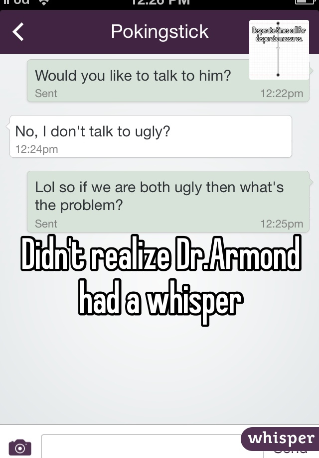 Didn't realize Dr.Armond had a whisper