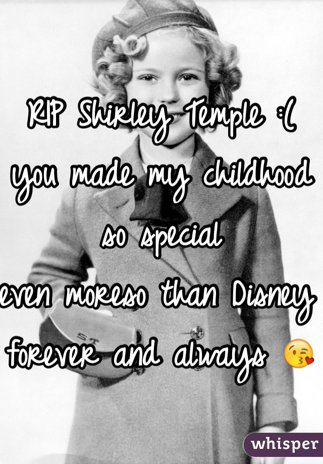 RIP Shirley Temple :(  you made my childhood so special  even moreso than Disney  forever and always 😘
