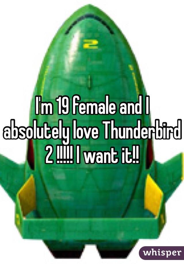 I'm 19 female and I absolutely love Thunderbird 2 !!!!! I want it!!