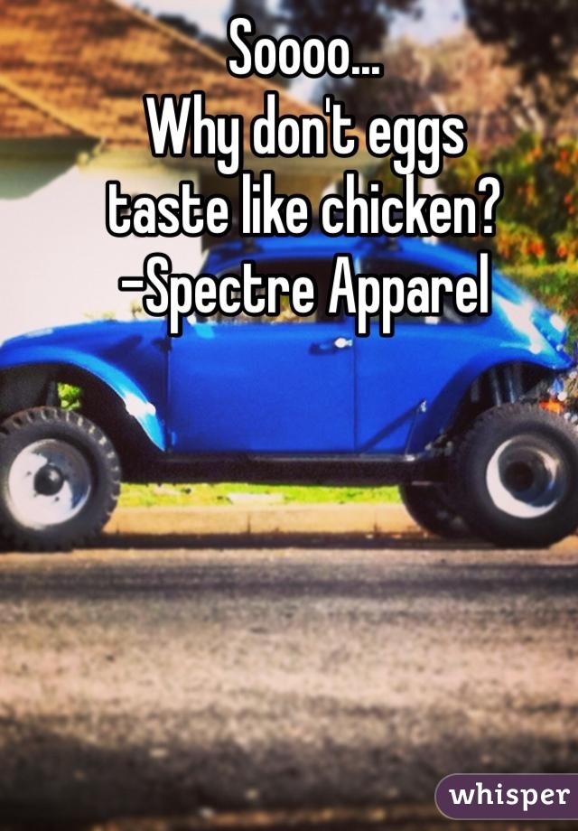 Soooo... Why don't eggs taste like chicken? -Spectre Apparel