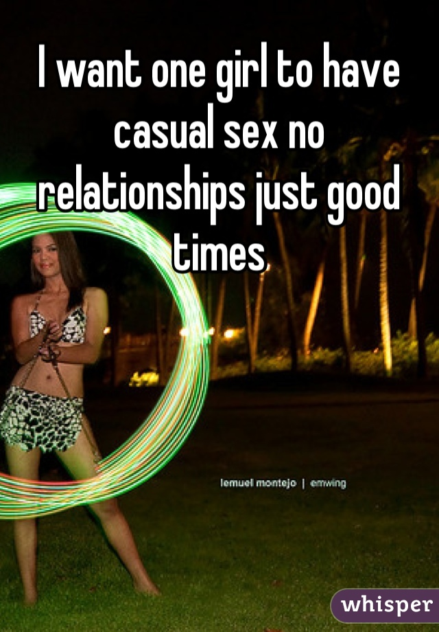 I want one girl to have casual sex no relationships just good times