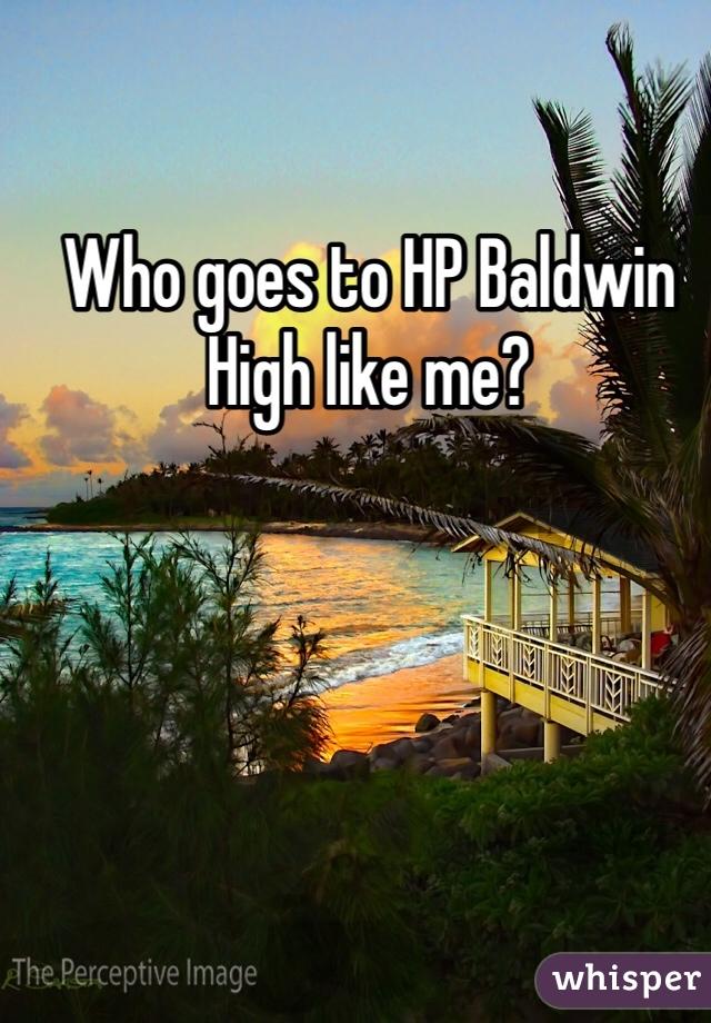 Who goes to HP Baldwin High like me?