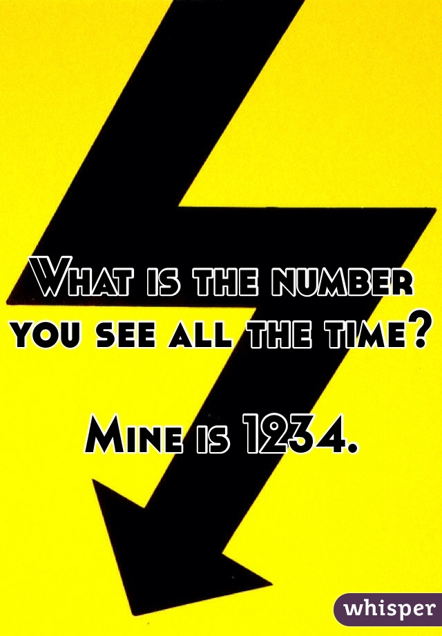 What is the number you see all the time?  Mine is 1234.