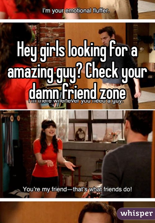 Hey girls looking for a amazing guy? Check your damn friend zone