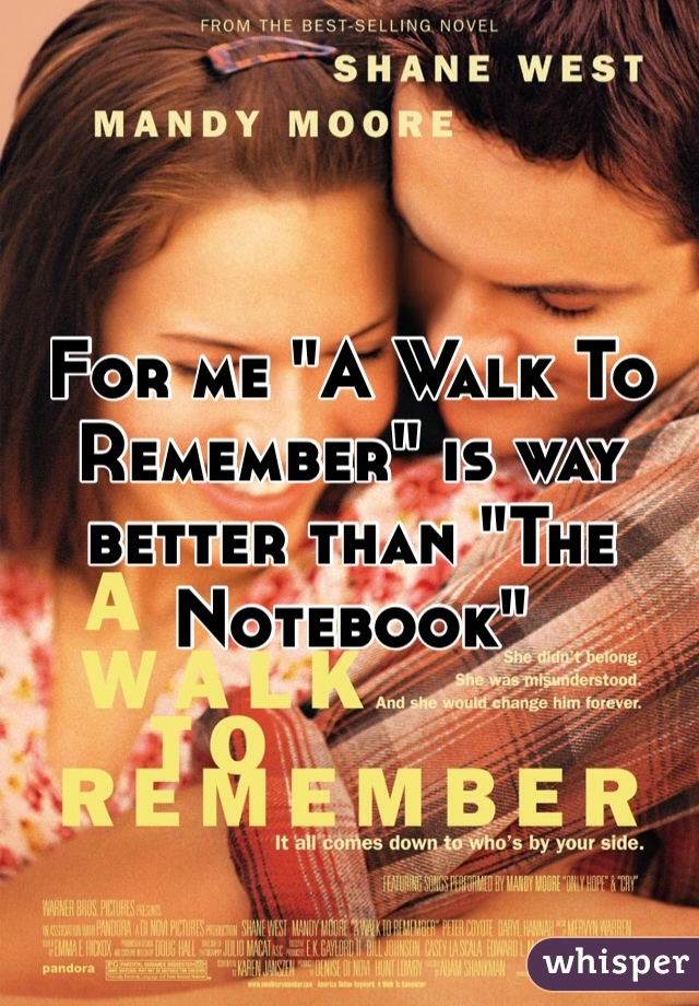 """For me """"A Walk To Remember"""" is way better than """"The Notebook"""""""