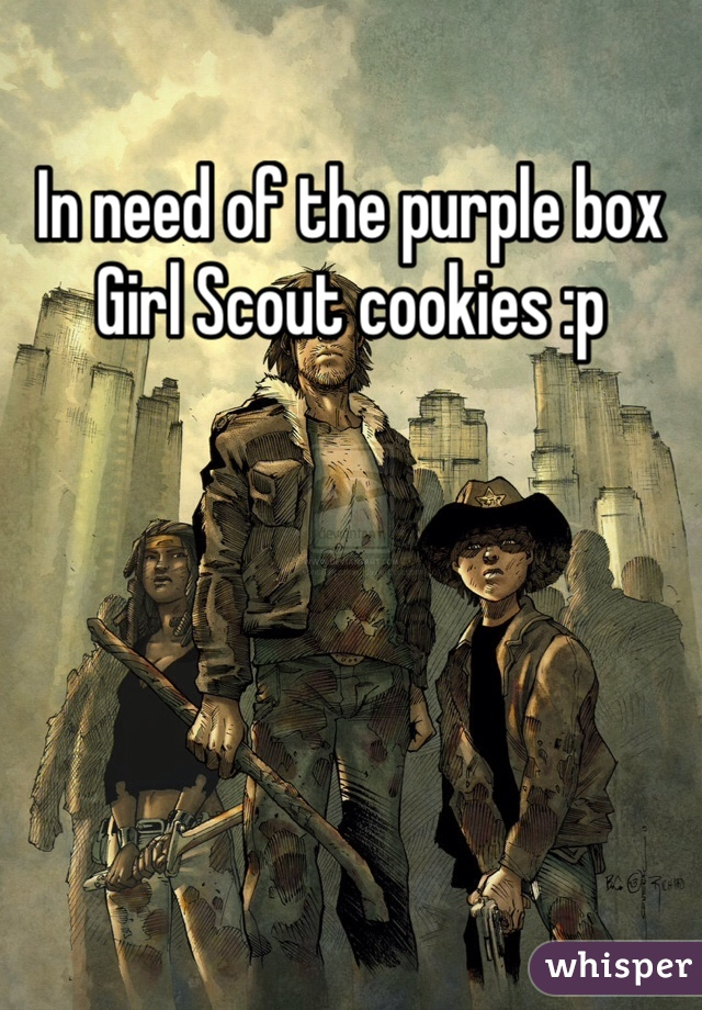 In need of the purple box Girl Scout cookies :p