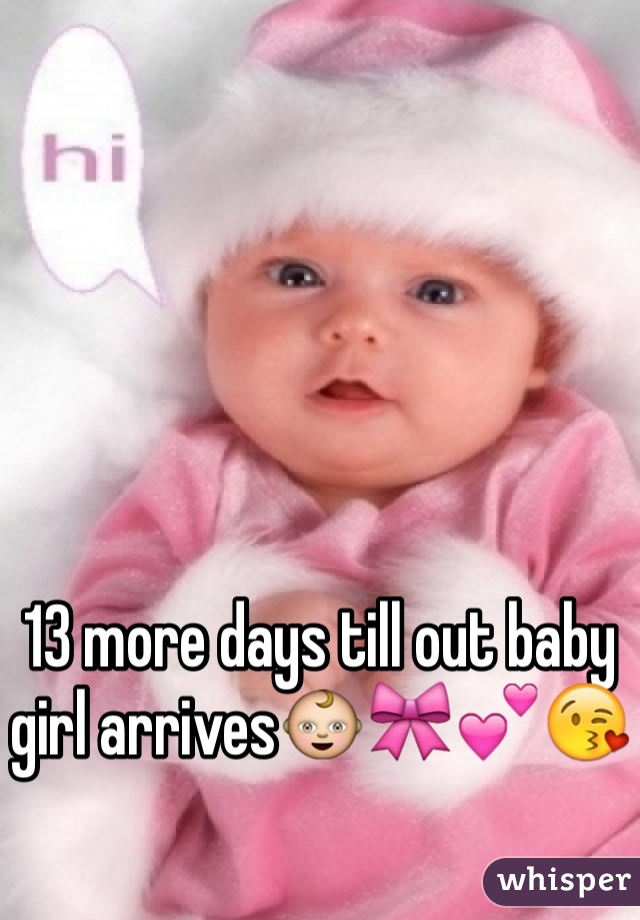 13 more days till out baby girl arrives👶🎀💕😘