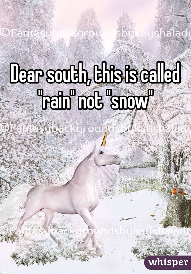 """Dear south, this is called """"rain"""" not """"snow"""""""