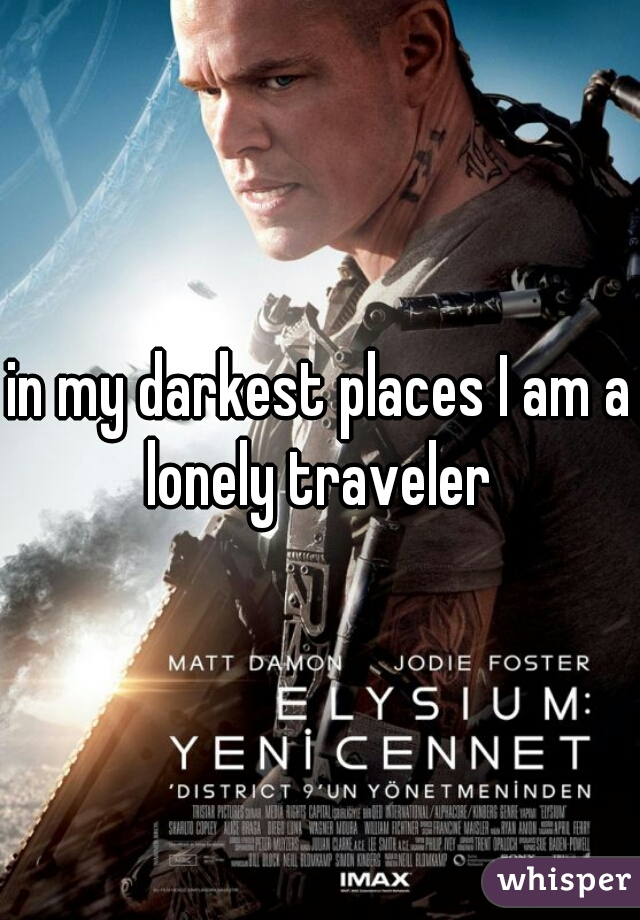 in my darkest places I am a lonely traveler