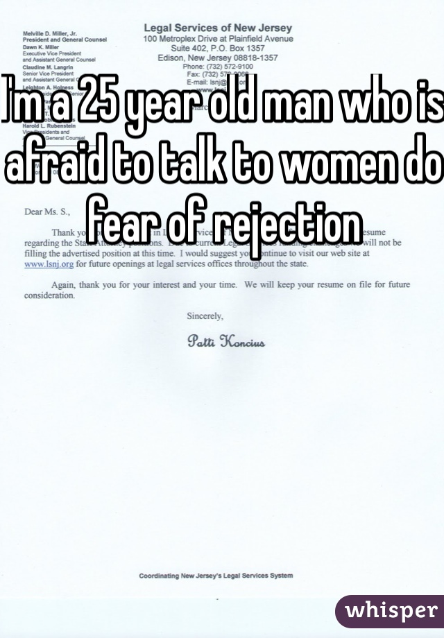I'm a 25 year old man who is afraid to talk to women do fear of rejection