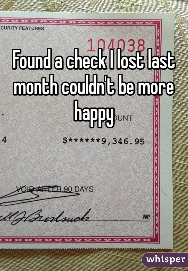 Found a check I lost last month couldn't be more happy