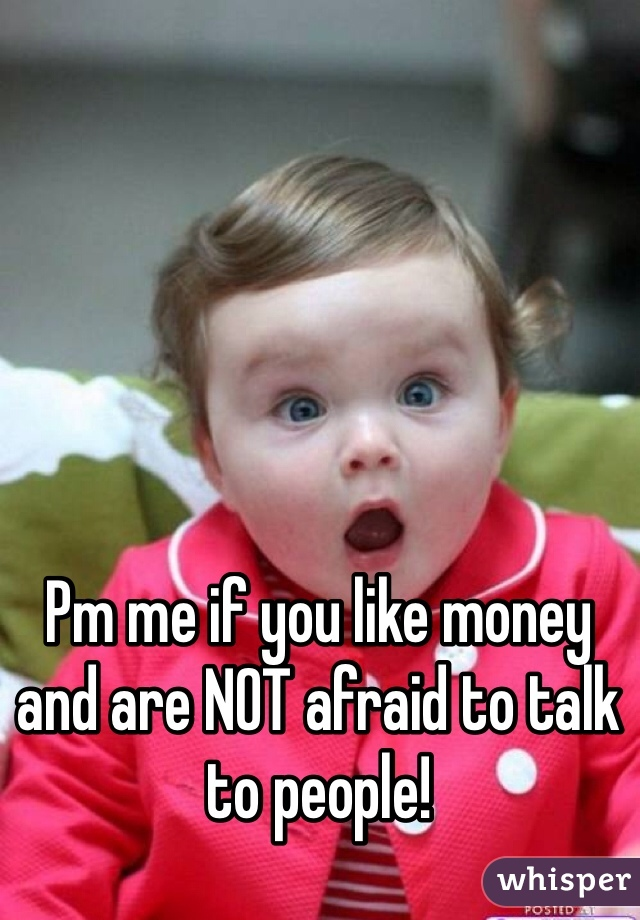 Pm me if you like money and are NOT afraid to talk to people!