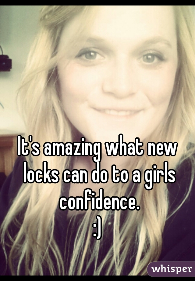 It's amazing what new locks can do to a girls confidence. :)