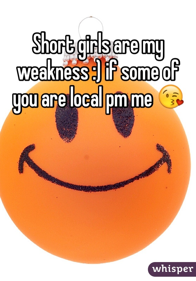 Short girls are my weakness :) if some of you are local pm me 😘
