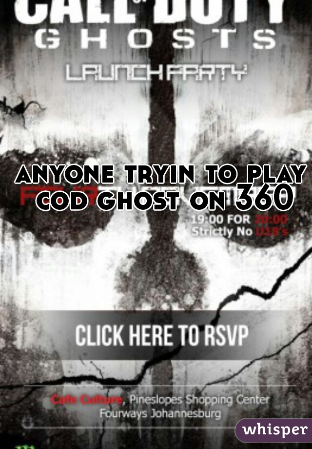 anyone tryin to play cod ghost on 360