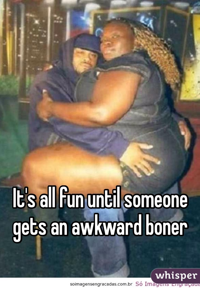 It's all fun until someone gets an awkward boner