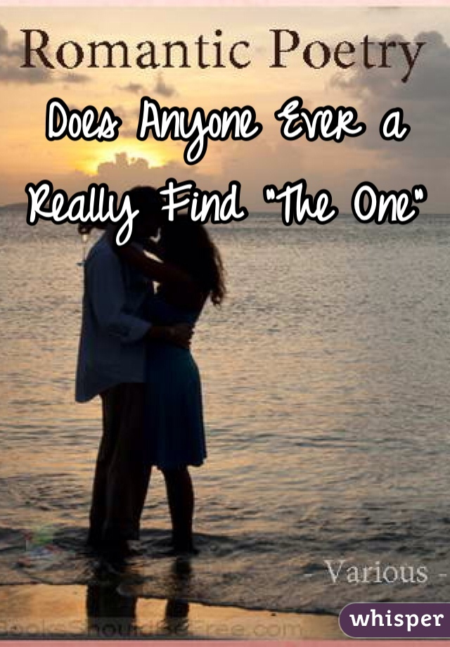 """Does Anyone Ever a Really Find """"The One"""""""