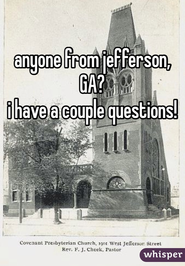 anyone from jefferson, GA?  i have a couple questions!
