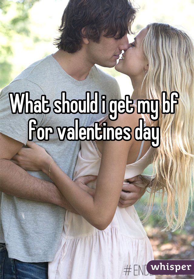 What should i get my bf for valentines day