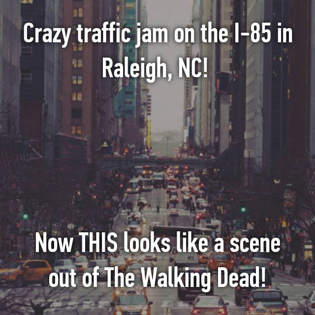 Crazy traffic jam on the I-85 in Raleigh, NC!      Now THIS looks like a scene out of The Walking Dead!