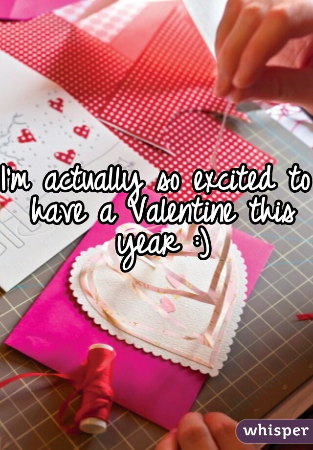 I'm actually so excited to have a Valentine this year :)