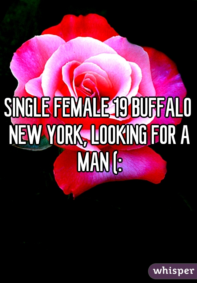 SINGLE FEMALE 19 BUFFALO NEW YORK, LOOKING FOR A MAN (: