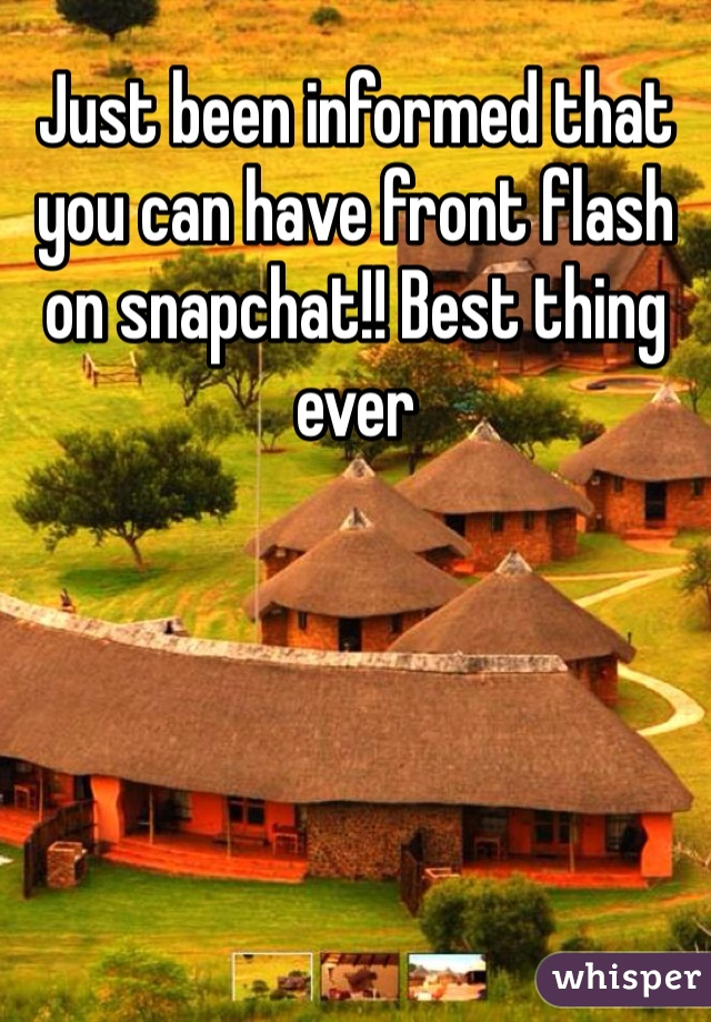 Just been informed that you can have front flash on snapchat!! Best thing ever