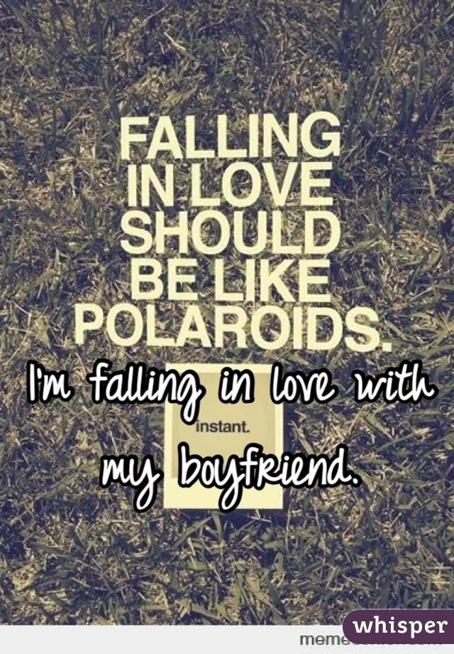 I'm falling in love with my boyfriend.