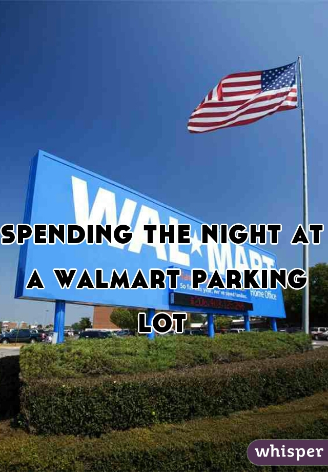 spending the night at a walmart parking lot