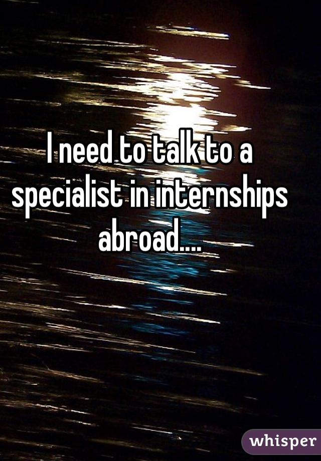 I need to talk to a specialist in internships abroad....