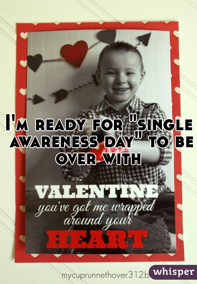 """I'm ready for """"single awareness day"""" to be over with"""