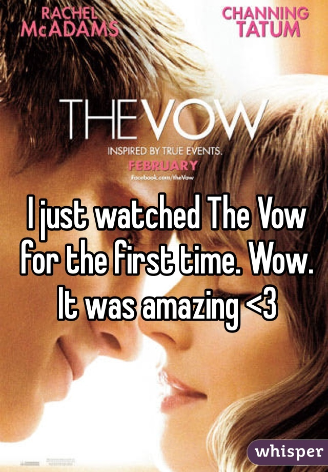 I just watched The Vow for the first time. Wow. It was amazing <3