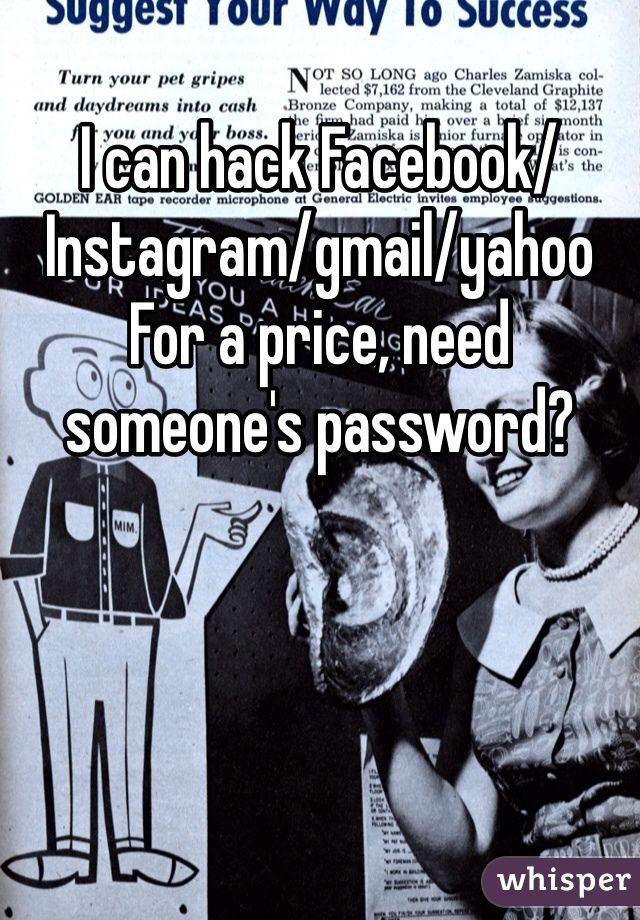 I can hack Facebook/Instagram/gmail/yahoo For a price, need someone's password?
