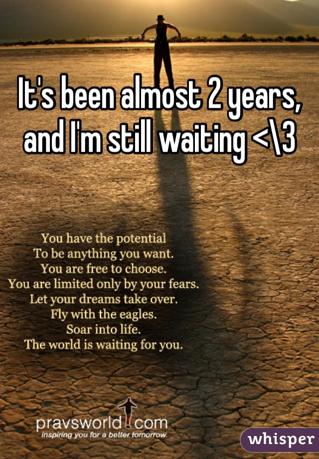 It's been almost 2 years, and I'm still waiting <\3