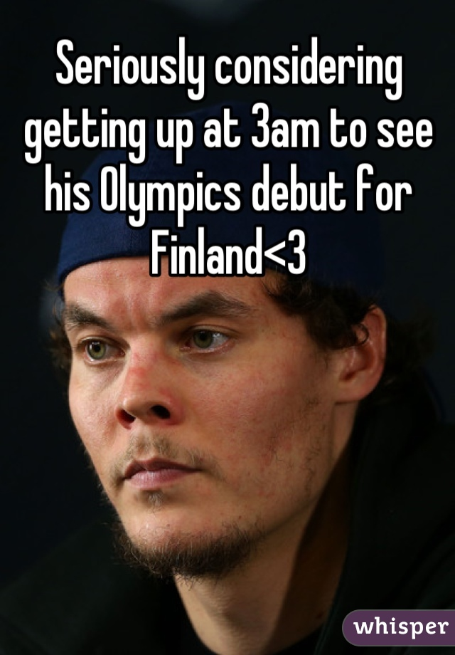 Seriously considering getting up at 3am to see his Olympics debut for Finland<3