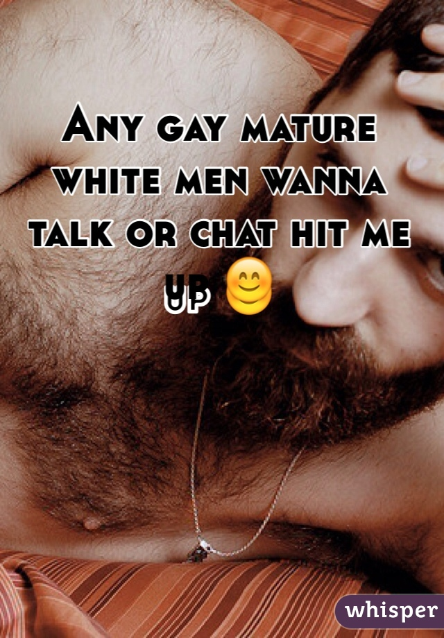 Any gay mature white men wanna talk or chat hit me up 😊