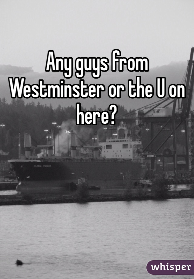 Any guys from Westminster or the U on here?