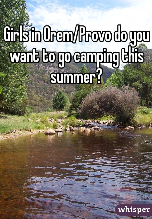 Girls in Orem/Provo do you want to go camping this summer?