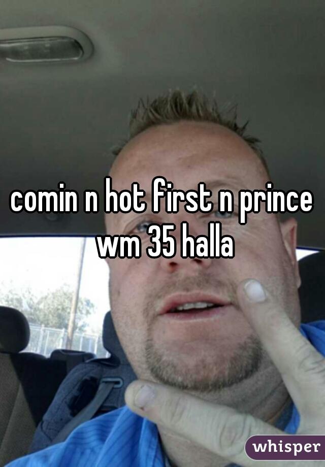 comin n hot first n prince wm 35 halla