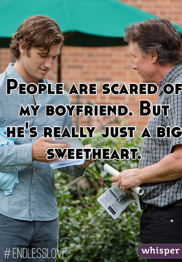 People are scared of my boyfriend. But he's really just a big sweetheart.