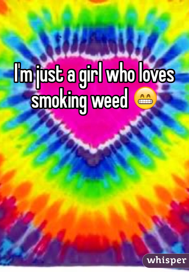 I'm just a girl who loves smoking weed 😁