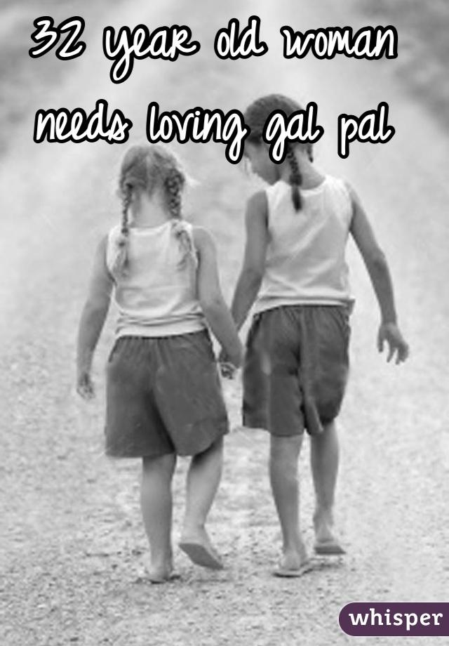 32 year old woman needs loving gal pal