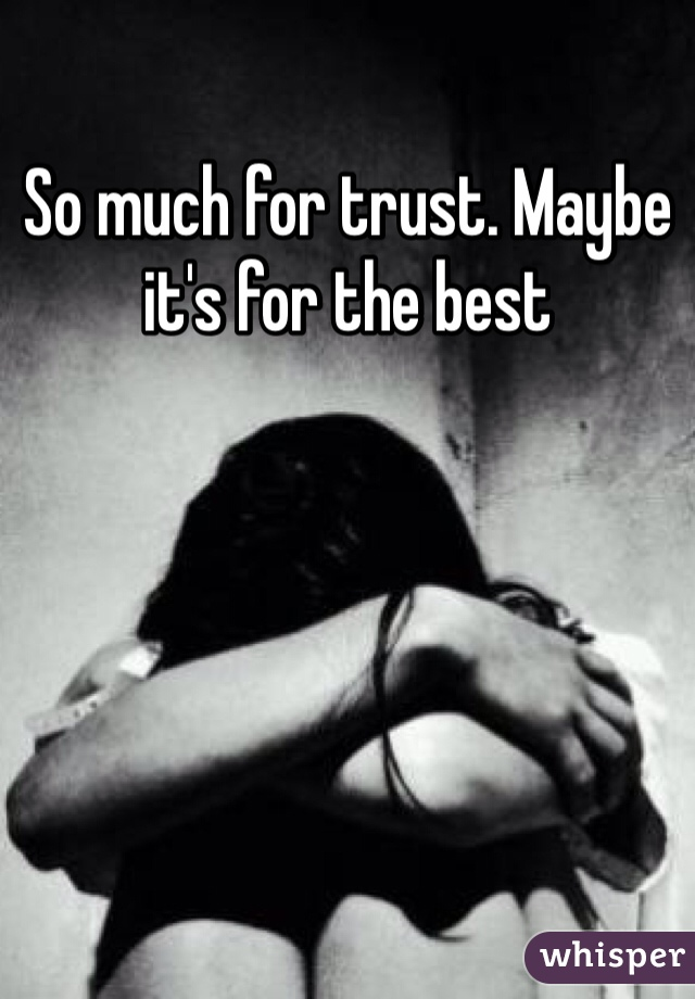 So much for trust. Maybe it's for the best