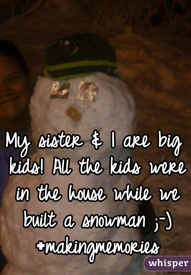 My sister & I are big kids! All the kids were in the house while we built a snowman ;-) #makingmemories