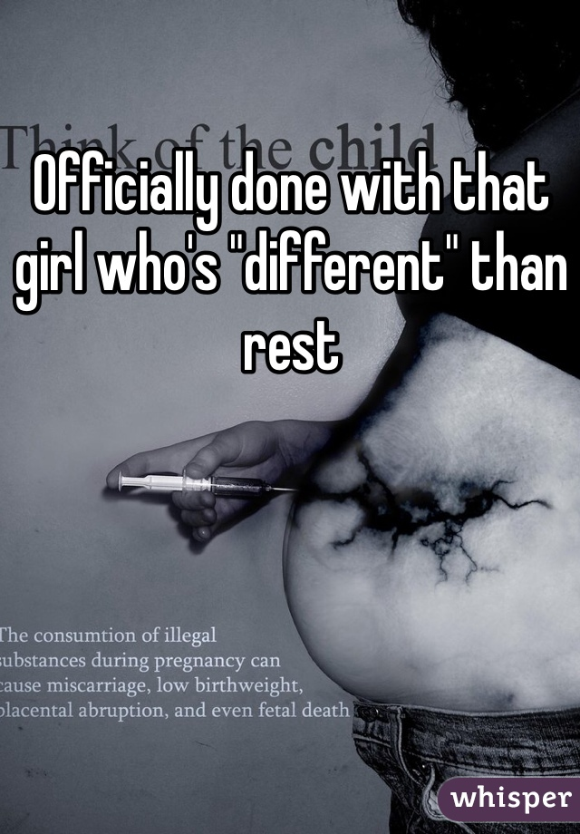 "Officially done with that girl who's ""different"" than rest"