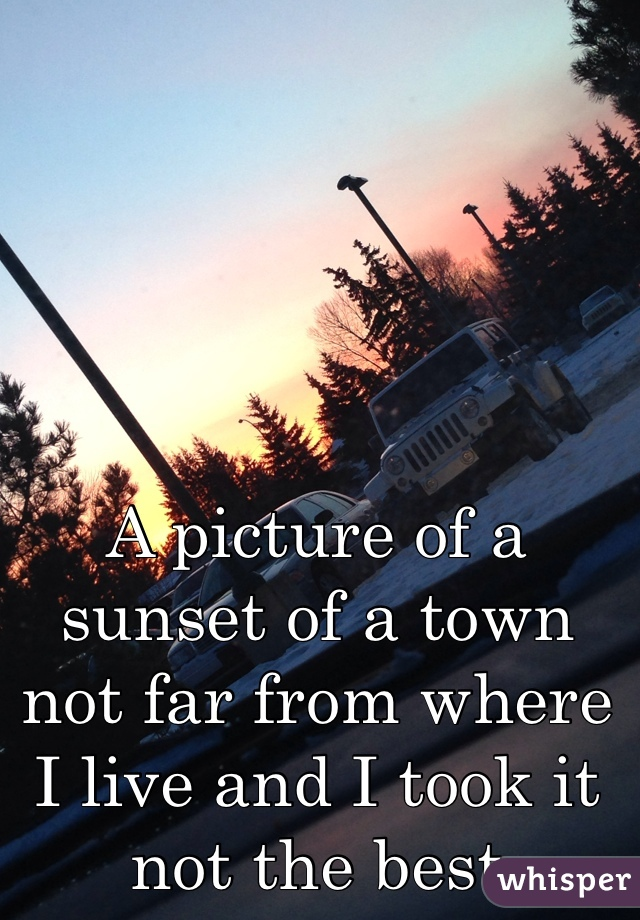 A picture of a sunset of a town not far from where I live and I took it not the best
