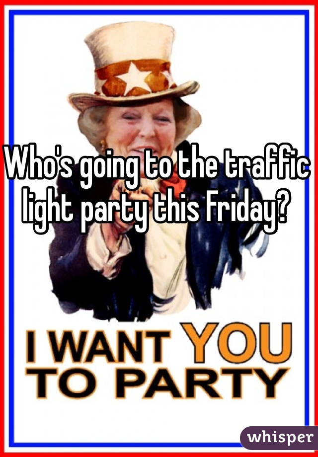 Who's going to the traffic light party this Friday?